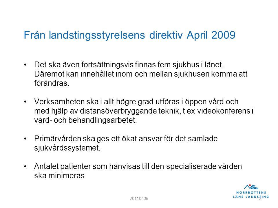 3 Från landstingsstyrelsens direktiv April 2009 Det ska även fortsättningsvis finnas fem sjukhus i länet.