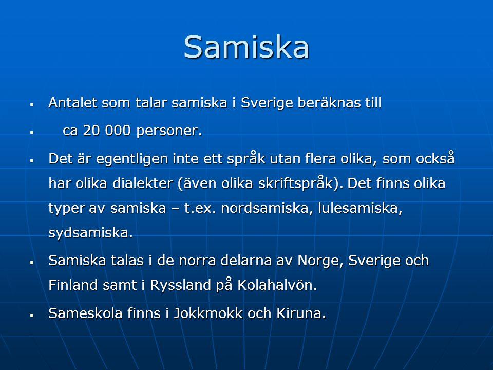 Samiska  Antalet som talar samiska i Sverige beräknas till  ca 20 000 personer.