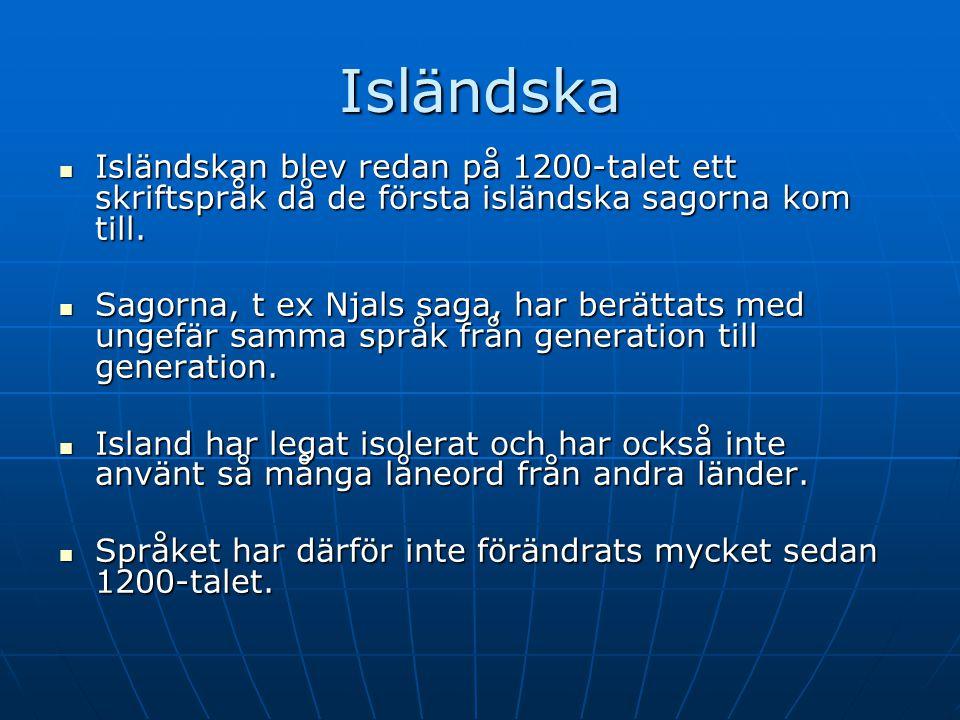 Norska  Norska har utvecklats från fornnordiskan tillsammans med de övriga nordiska språken, men har, till skillnad från isländskan och färöiskan, senare starkt påverkats av danskan och lågtyskan.