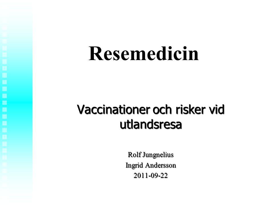 Rolf Jungnelius Resemedicin Vaccinationer och risker vid utlandsresa Rolf Jungnelius Ingrid Andersson 2011-09-22