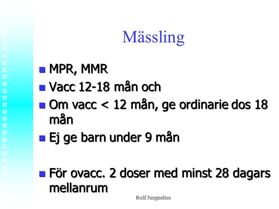 Mässling MPR, MMR MPR, MMR Vacc 12-18 mån och Vacc 12-18 mån och Om vacc < 12 mån, ge ordinarie dos 18 mån Om vacc < 12 mån, ge ordinarie dos 18 mån E