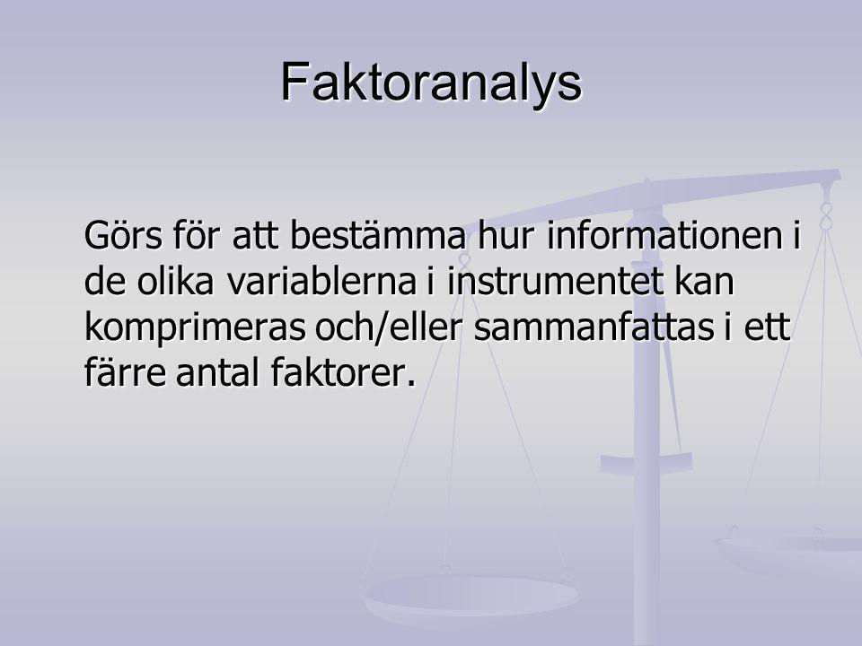 Faktoranalys Görs för att bestämma hur informationen i de olika variablerna i instrumentet kan komprimeras och/eller sammanfattas i ett färre antal faktorer.