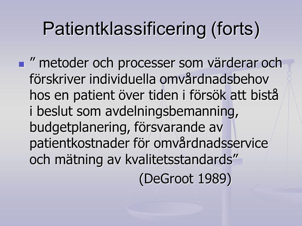 Patientklassificering (forts) metoder och processer som värderar och förskriver individuella omvårdnadsbehov hos en patient över tiden i försök att bistå i beslut som avdelningsbemanning, budgetplanering, försvarande av patientkostnader för omvårdnadsservice och mätning av kvalitetsstandards metoder och processer som värderar och förskriver individuella omvårdnadsbehov hos en patient över tiden i försök att bistå i beslut som avdelningsbemanning, budgetplanering, försvarande av patientkostnader för omvårdnadsservice och mätning av kvalitetsstandards (DeGroot 1989)