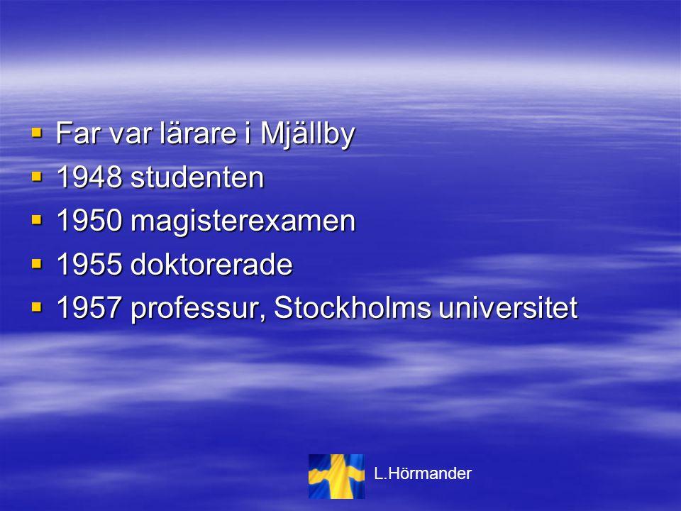  Far var lärare i Mjällby  1948 studenten  1950 magisterexamen  1955 doktorerade  1957 professur, Stockholms universitet L.Hörmander