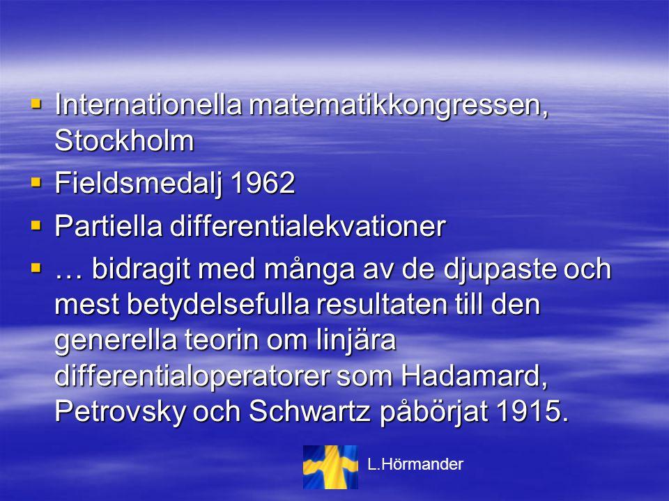  Internationella matematikkongressen, Stockholm  Fieldsmedalj 1962  Partiella differentialekvationer  … bidragit med många av de djupaste och mest betydelsefulla resultaten till den generella teorin om linjära differentialoperatorer som Hadamard, Petrovsky och Schwartz påbörjat 1915.