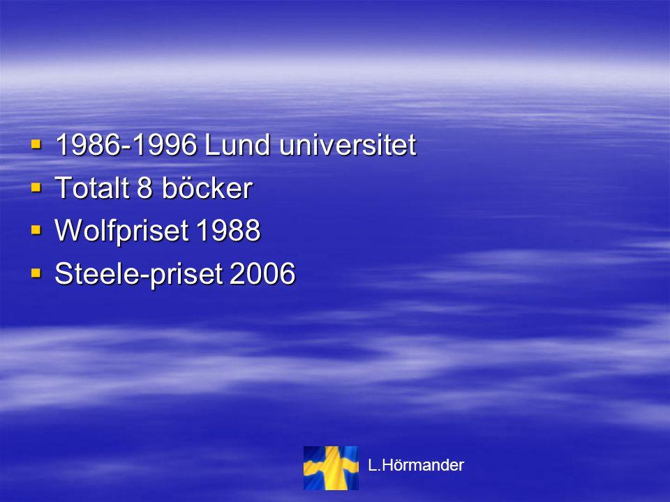  1986-1996 Lund universitet  Totalt 8 böcker  Wolfpriset 1988  Steele-priset 2006 L.Hörmander