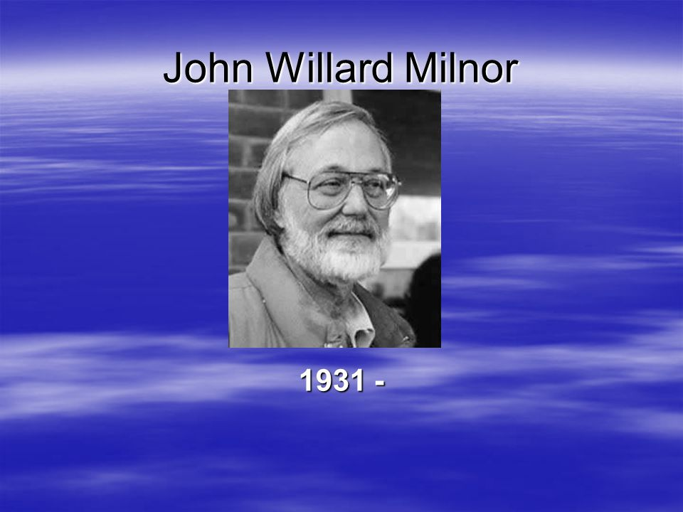 John Willard Milnor 1931 -