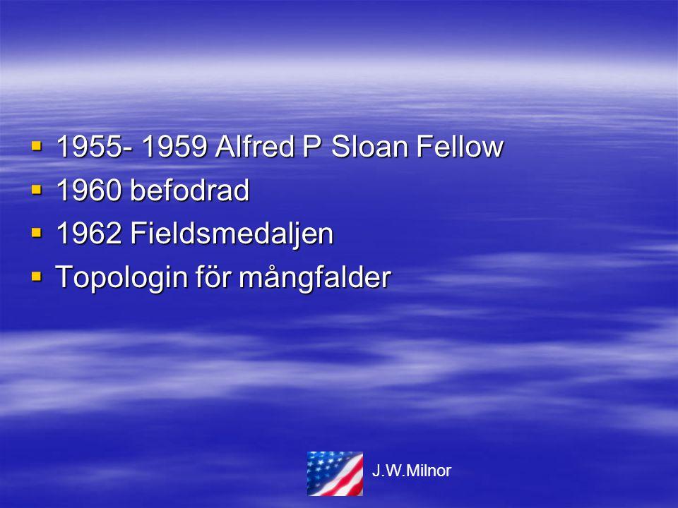  1955- 1959 Alfred P Sloan Fellow  1960 befodrad  1962 Fieldsmedaljen  Topologin för mångfalder J.W.Milnor