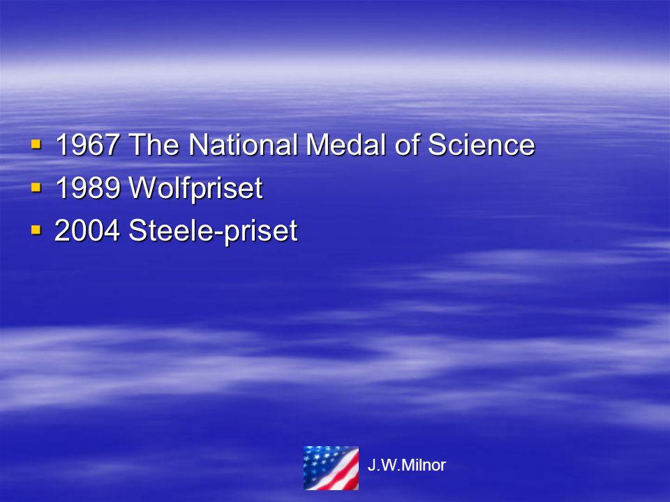  1967 The National Medal of Science  1989 Wolfpriset  2004 Steele-priset J.W.Milnor