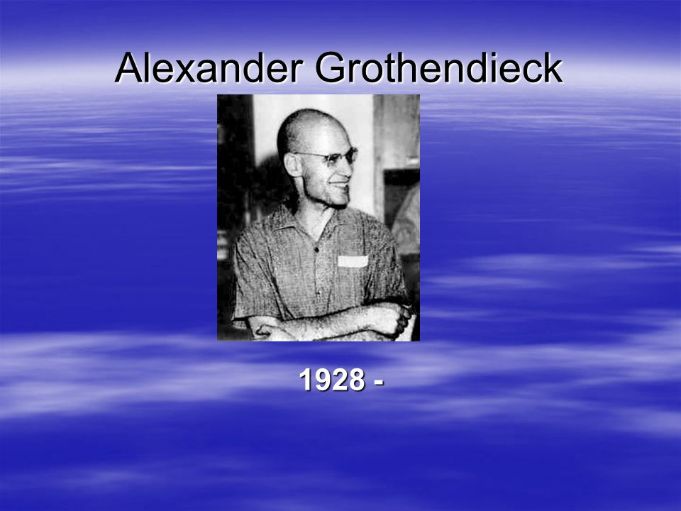 Alexander Grothendieck 1928 -