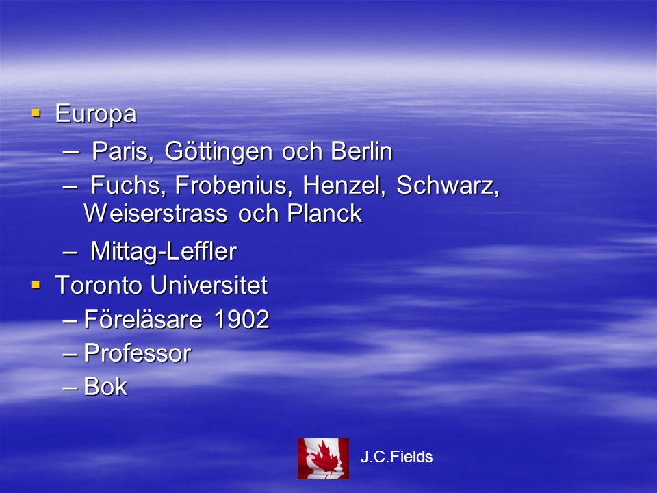  Europa – Paris, Göttingen och Berlin – Fuchs, Frobenius, Henzel, Schwarz, Weiserstrass och Planck – Mittag-Leffler  Toronto Universitet –Föreläsare