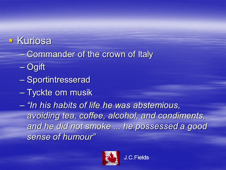  Kuriosa –Commander of the crown of Italy –Ogift –Sportintresserad –Tyckte om musik – In his habits of life he was abstemious, avoiding tea, coffee, alcohol, and condiments, and he did not smoke...