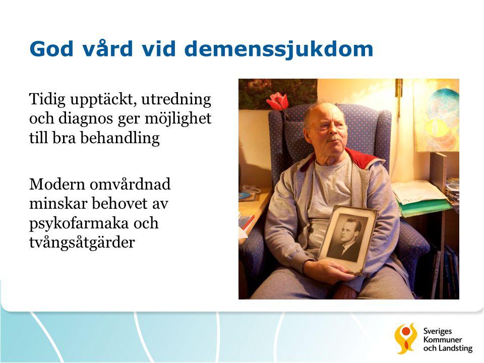 God vård vid demenssjukdom Tidig upptäckt, utredning och diagnos ger möjlighet till bra behandling Modern omvårdnad minskar behovet av psykofarmaka och tvångsåtgärder