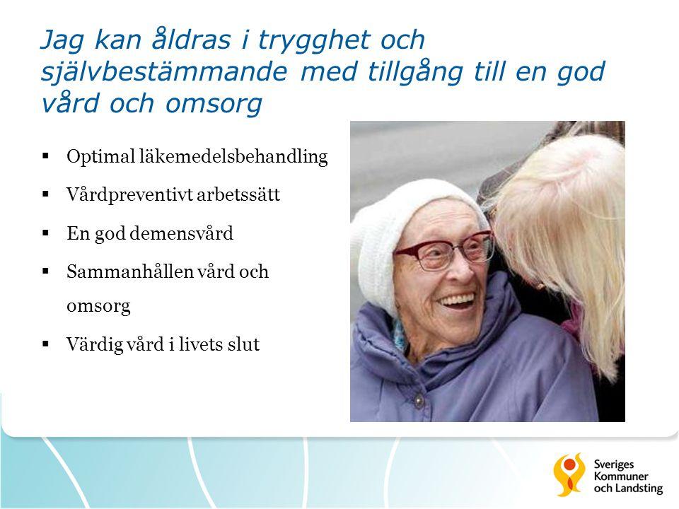 Jag kan åldras i trygghet och självbestämmande med tillgång till en god vård och omsorg  Optimal läkemedelsbehandling  Vårdpreventivt arbetssätt  En god demensvård  Sammanhållen vård och omsorg  Värdig vård i livets slut