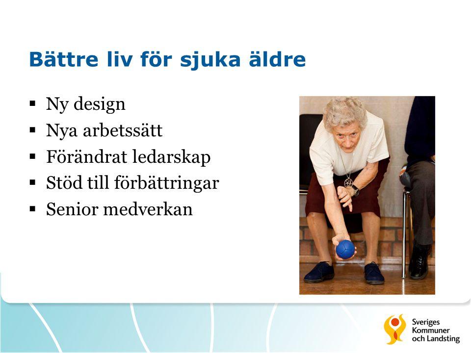 Bättre liv för sjuka äldre  Ny design  Nya arbetssätt  Förändrat ledarskap  Stöd till förbättringar  Senior medverkan