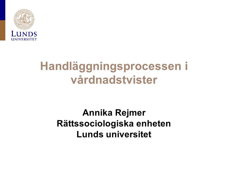 Handläggningsprocessen i vårdnadstvister Annika Rejmer Rättssociologiska enheten Lunds universitet