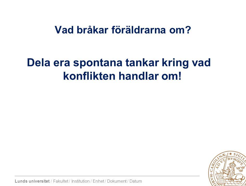 Lunds universitet / Fakultet / Institution / Enhet / Dokument / Datum Vad bråkar föräldrarna om? Dela era spontana tankar kring vad konflikten handlar