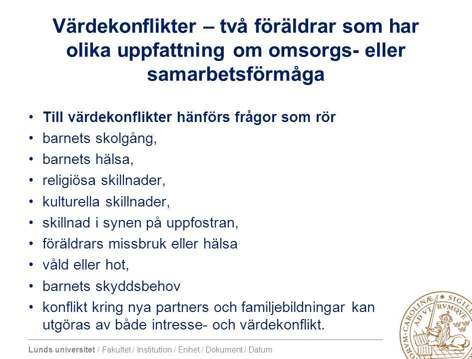 Lunds universitet / Fakultet / Institution / Enhet / Dokument / Datum Värdekonflikter – två föräldrar som har olika uppfattning om omsorgs- eller sama