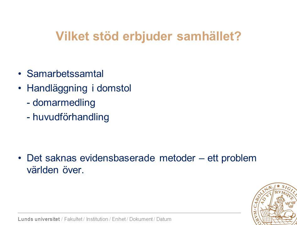 Lunds universitet / Fakultet / Institution / Enhet / Dokument / Datum Vilket stöd erbjuder samhället? Samarbetssamtal Handläggning i domstol - domarme