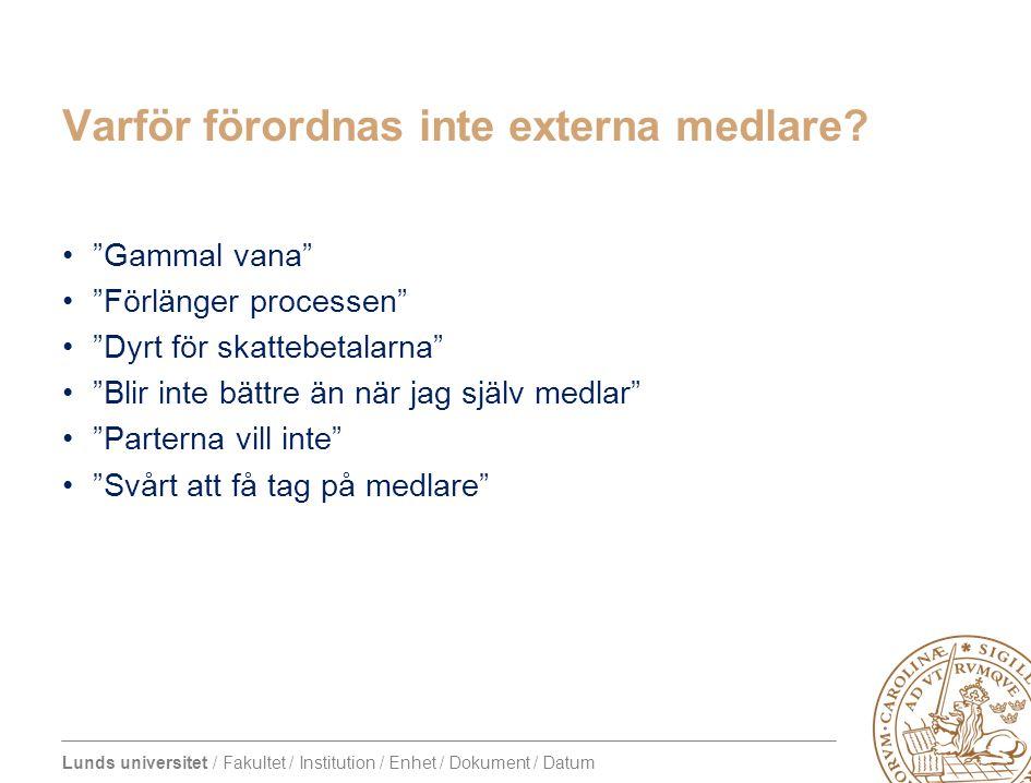 """Lunds universitet / Fakultet / Institution / Enhet / Dokument / Datum Varför förordnas inte externa medlare? """"Gammal vana"""" """"Förlänger processen"""" """"Dyrt"""