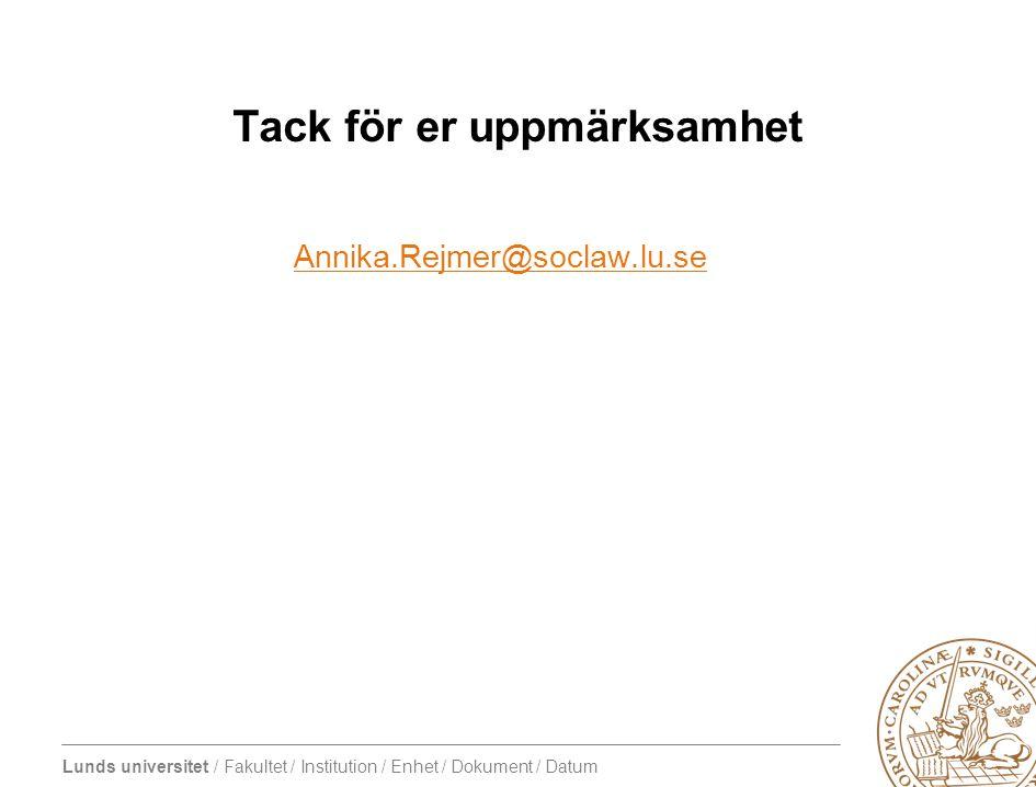 Lunds universitet / Fakultet / Institution / Enhet / Dokument / Datum Tack för er uppmärksamhet Annika.Rejmer@soclaw.lu.se