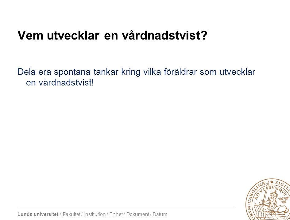 Lunds universitet / Fakultet / Institution / Enhet / Dokument / Datum Vem utvecklar en vårdnadstvist? Dela era spontana tankar kring vilka föräldrar s