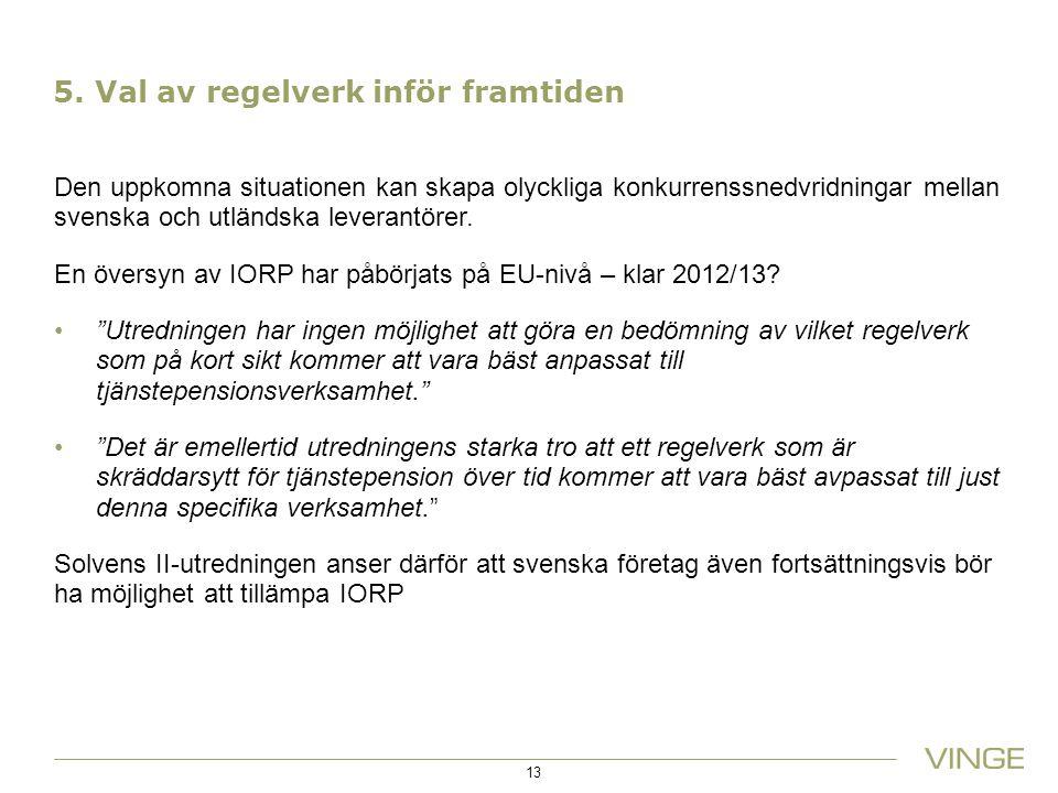 5. Val av regelverk inför framtiden Den uppkomna situationen kan skapa olyckliga konkurrenssnedvridningar mellan svenska och utländska leverantörer. E