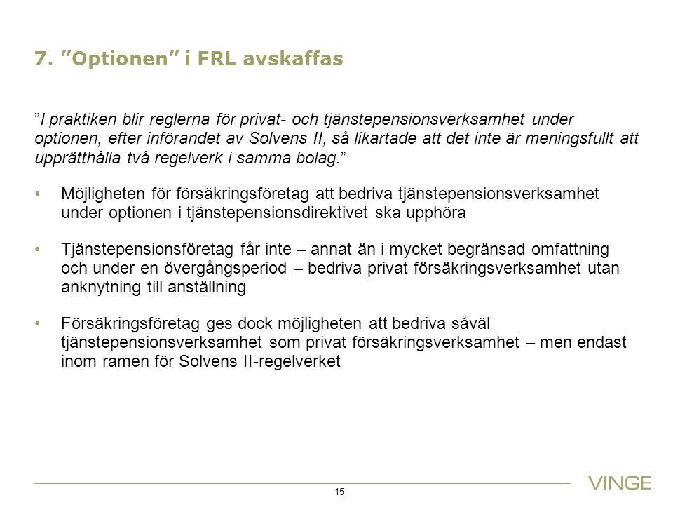 """7. """"Optionen"""" i FRL avskaffas """"I praktiken blir reglerna för privat- och tjänstepensionsverksamhet under optionen, efter införandet av Solvens II, så"""
