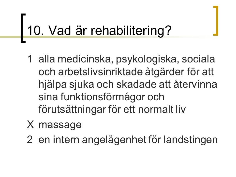 10.Vad är rehabilitering.