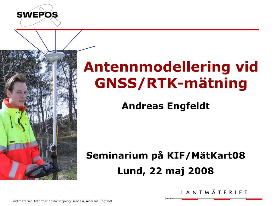 Lantmäteriet, Informationsförsörjning Geodesi, Andreas Engfeldt Användning av antennmodeller Olika antennmodeller från olika källor är inte kompatibla med varandra Använda antennmodeller påverkar beräknade positioner, vilket även gäller realiseringen av referenssystemet.