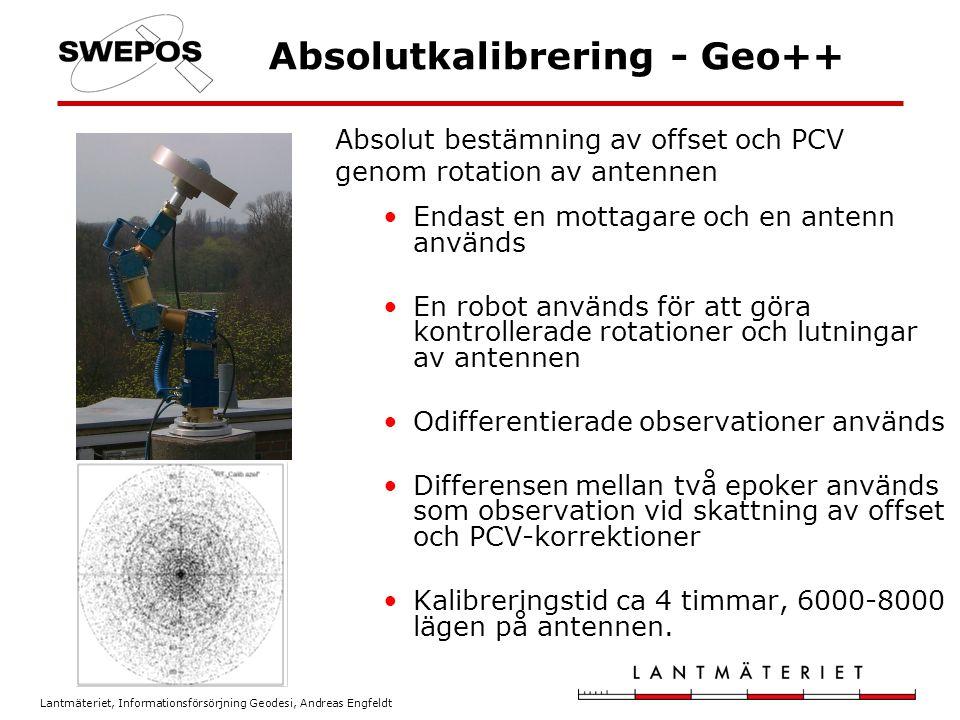 Lantmäteriet, Informationsförsörjning Geodesi, Andreas Engfeldt Absolutkalibrering - Geo++ Endast en mottagare och en antenn används En robot används