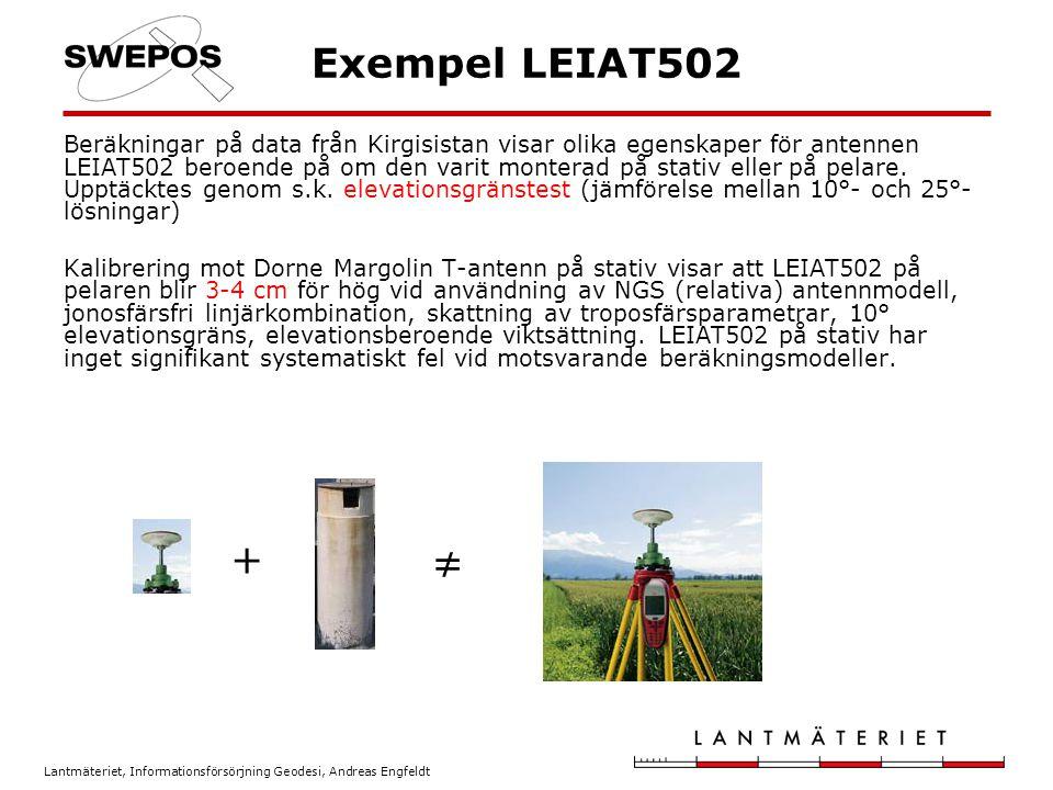 Lantmäteriet, Informationsförsörjning Geodesi, Andreas Engfeldt Exempel LEIAT502 Beräkningar på data från Kirgisistan visar olika egenskaper för anten