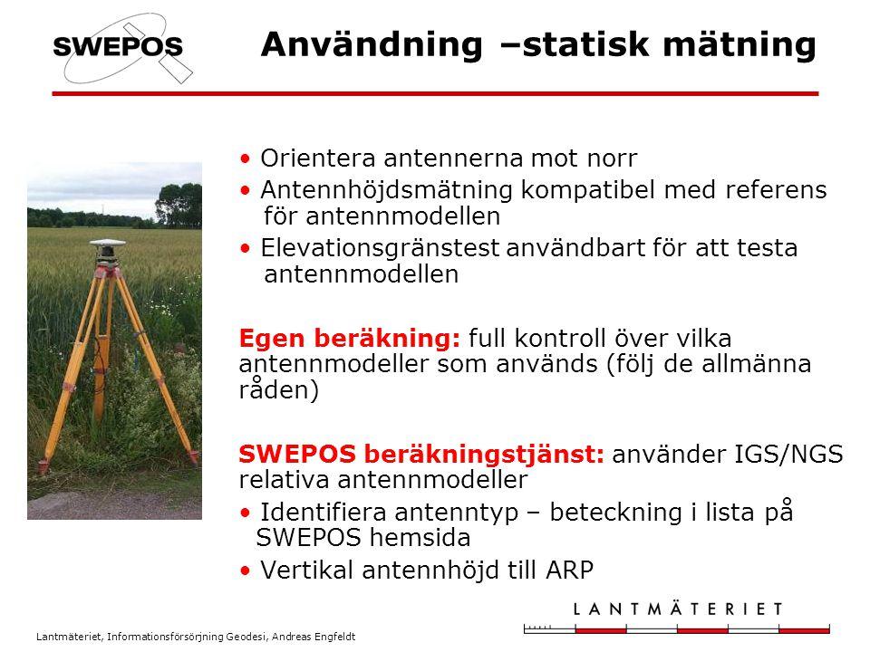 Lantmäteriet, Informationsförsörjning Geodesi, Andreas Engfeldt Användning –statisk mätning Orientera antennerna mot norr Antennhöjdsmätning kompatibe