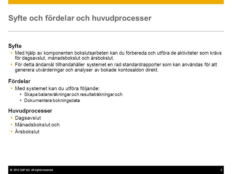 ©2012 SAP AG. All rights reserved.2 Syfte och fördelar och huvudprocesser Syfte  Med hjälp av komponenten bokslutsarbeten kan du förbereda och utföra