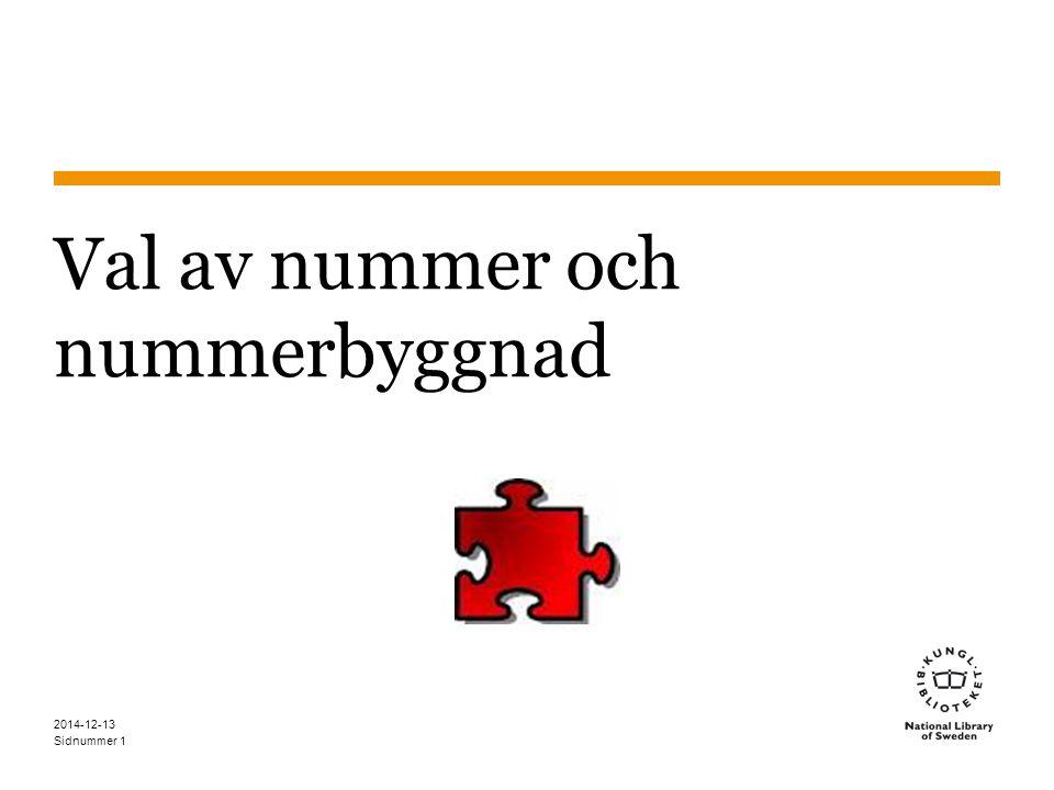 Sidnummer 2014-12-13 2 Mål Kunna tillämpa de specifika anvisningar och generella reglerna för att välja ett korrekt nummer när det finns flera möjligheter Kunna tillämpa grundläggande sätt att bygga nummer