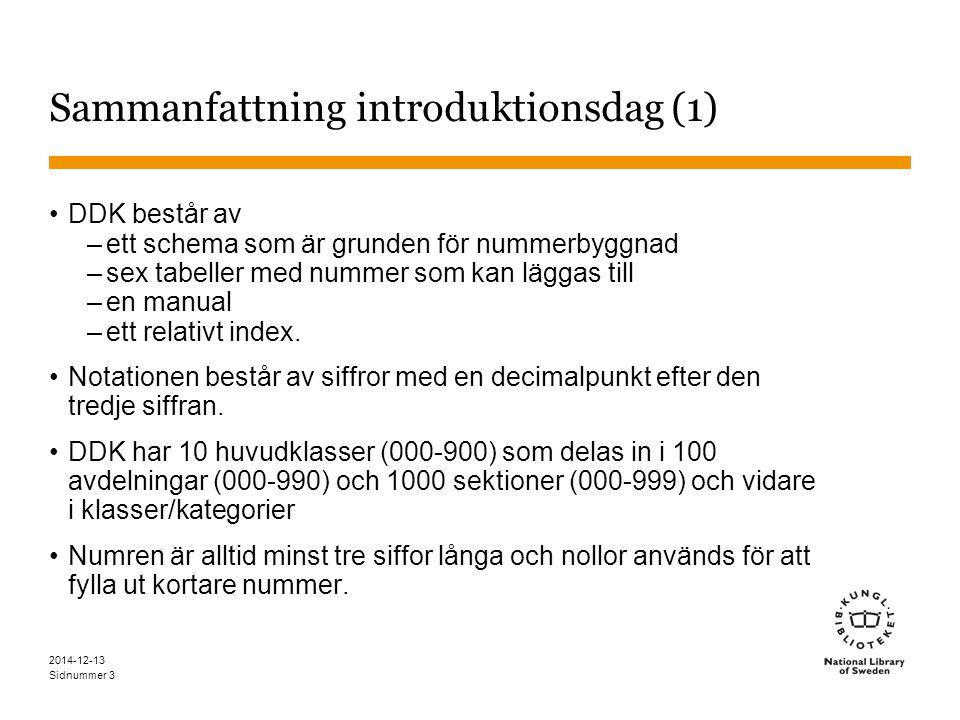 Sidnummer 2014-12-13 3 Sammanfattning introduktionsdag (1) DDK består av –ett schema som är grunden för nummerbyggnad –sex tabeller med nummer som kan läggas till –en manual –ett relativt index.