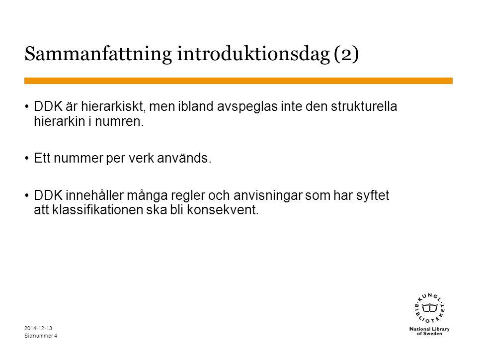 Sidnummer 2014-12-13 4 Sammanfattning introduktionsdag (2) DDK är hierarkiskt, men ibland avspeglas inte den strukturella hierarkin i numren.