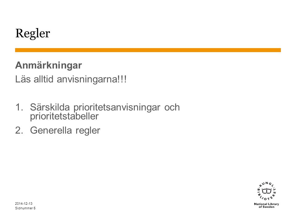 Sidnummer 2014-12-13 6 Generella regler Tillämpningsregeln Utförligast behandlat Först av två-regeln Tvärvetenskapliga och övergripande nummer Treregeln Nollregeln Prioritetsanvisningar och Prioritetstabeller Sista utvägens tabell Författarens intention