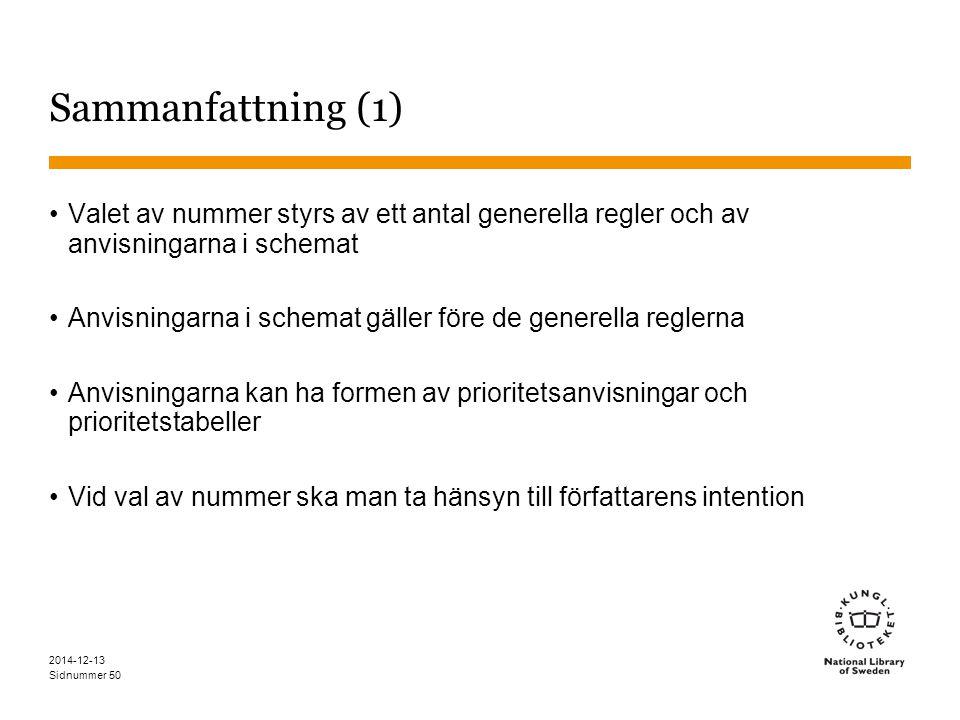 Sidnummer 2014-12-13 50 Sammanfattning (1) Valet av nummer styrs av ett antal generella regler och av anvisningarna i schemat Anvisningarna i schemat gäller före de generella reglerna Anvisningarna kan ha formen av prioritetsanvisningar och prioritetstabeller Vid val av nummer ska man ta hänsyn till författarens intention