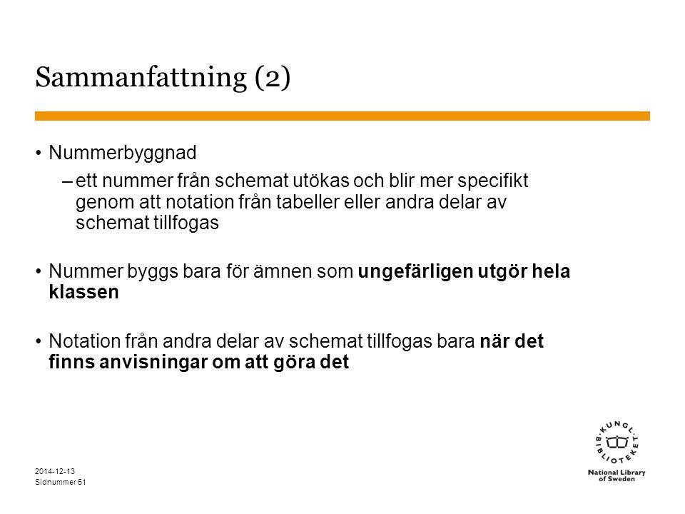 Sidnummer 2014-12-13 51 Sammanfattning (2) Nummerbyggnad –ett nummer från schemat utökas och blir mer specifikt genom att notation från tabeller eller andra delar av schemat tillfogas Nummer byggs bara för ämnen som ungefärligen utgör hela klassen Notation från andra delar av schemat tillfogas bara när det finns anvisningar om att göra det