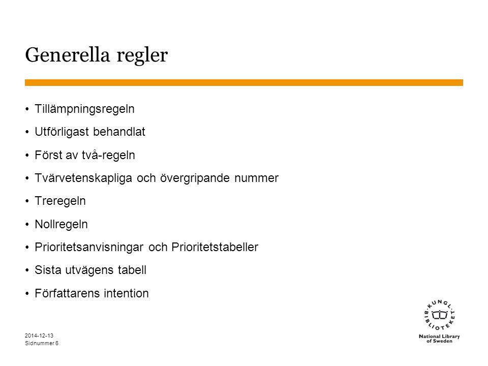 Sidnummer 2014-12-13 37 Klassificera här-anmärkningar (2) Har hierarkisk genomslagskraft Standarindelningar kan tillfogas Andra sätt att bygga nummer är tillåtna