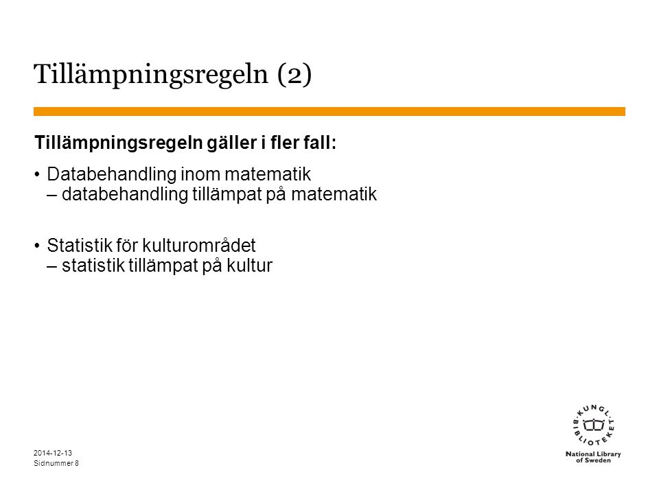Sidnummer 2014-12-13 8 Tillämpningsregeln (2) Tillämpningsregeln gäller i fler fall: Databehandling inom matematik – databehandling tillämpat på matematik Statistik för kulturområdet – statistik tillämpat på kultur