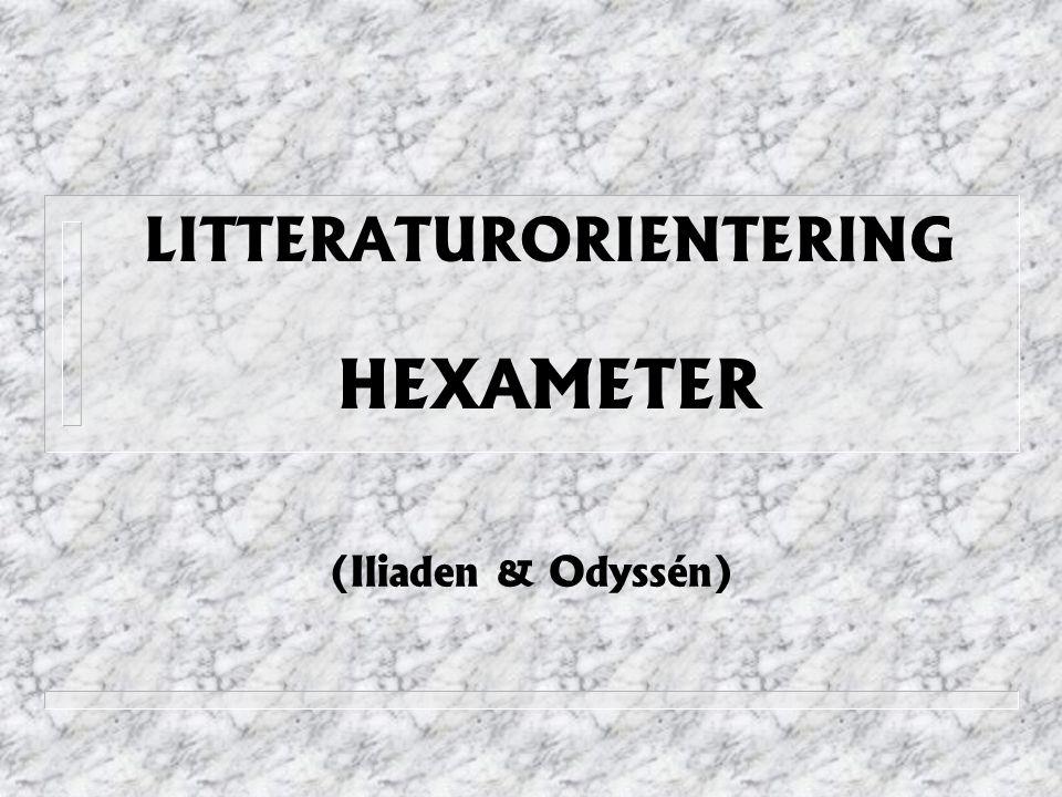 LITTERATURORIENTERING HEXAMETER (Iliaden & Odyssén)
