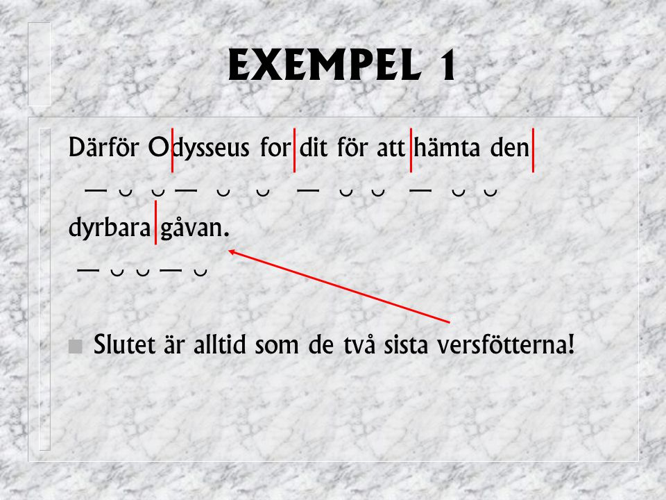 EXEMPEL 1 Därför Odysseus for dit för att hämta den —   —   —   —   dyrbara gåvan.