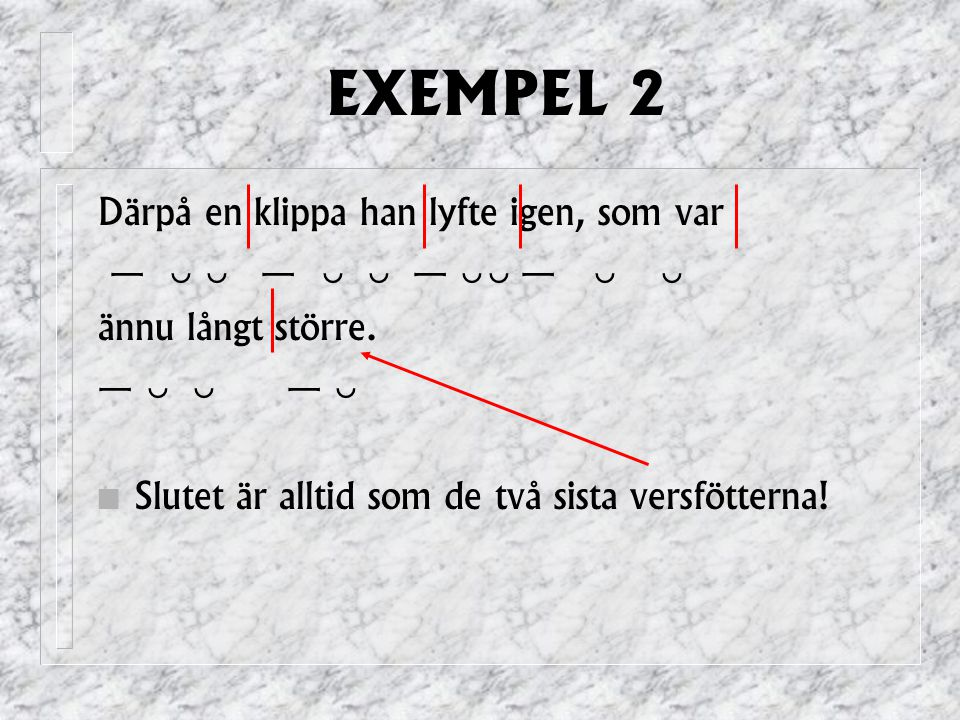 EXEMPEL 2 Därpå en klippa han lyfte igen, som var —   —   —  —   ännu långt större.