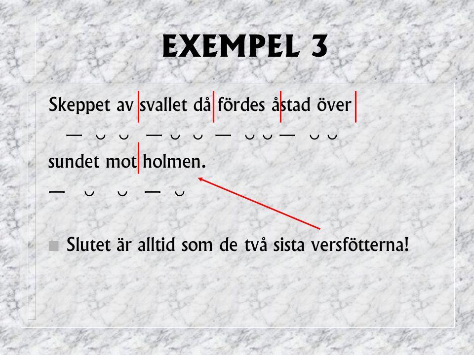 EXEMPEL 3 Skeppet av svallet då fördes åstad över —   —   —   —   sundet mot holmen.