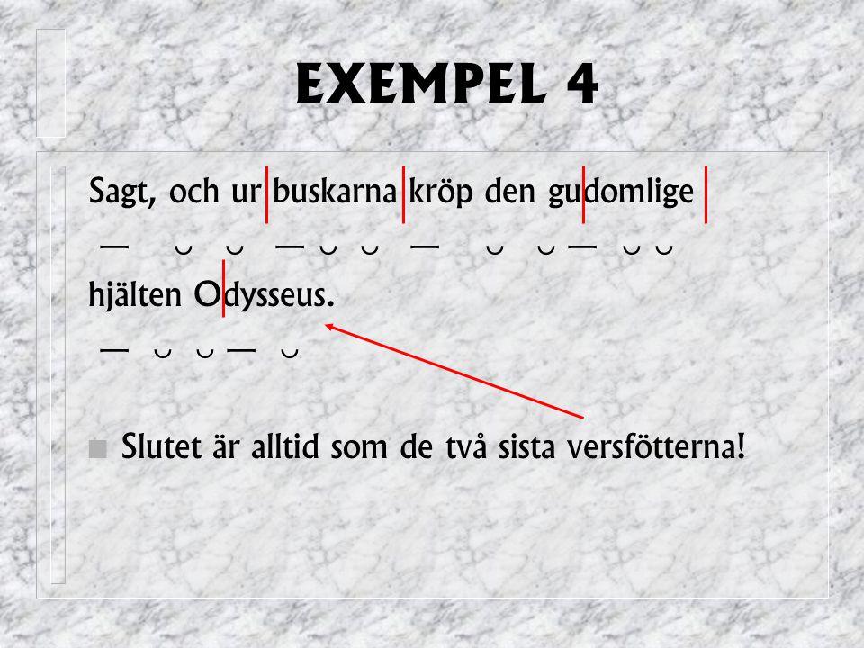 EXEMPEL 4 Sagt, och ur buskarna kröp den gudomlige —   —   —   —   hjälten Odysseus.