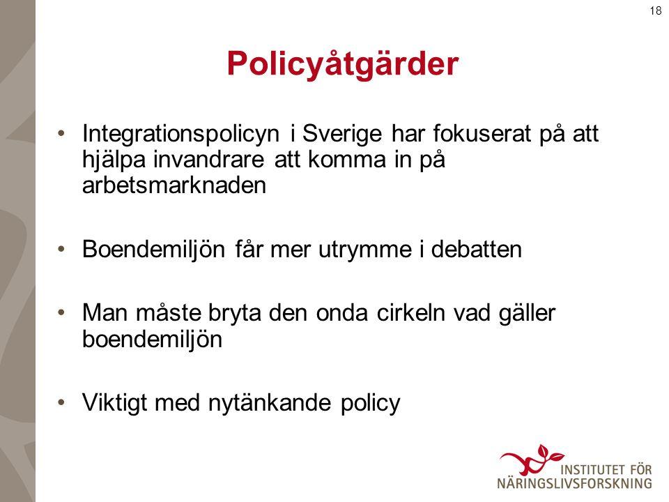 18 Policyåtgärder Integrationspolicyn i Sverige har fokuserat på att hjälpa invandrare att komma in på arbetsmarknaden Boendemiljön får mer utrymme i debatten Man måste bryta den onda cirkeln vad gäller boendemiljön Viktigt med nytänkande policy