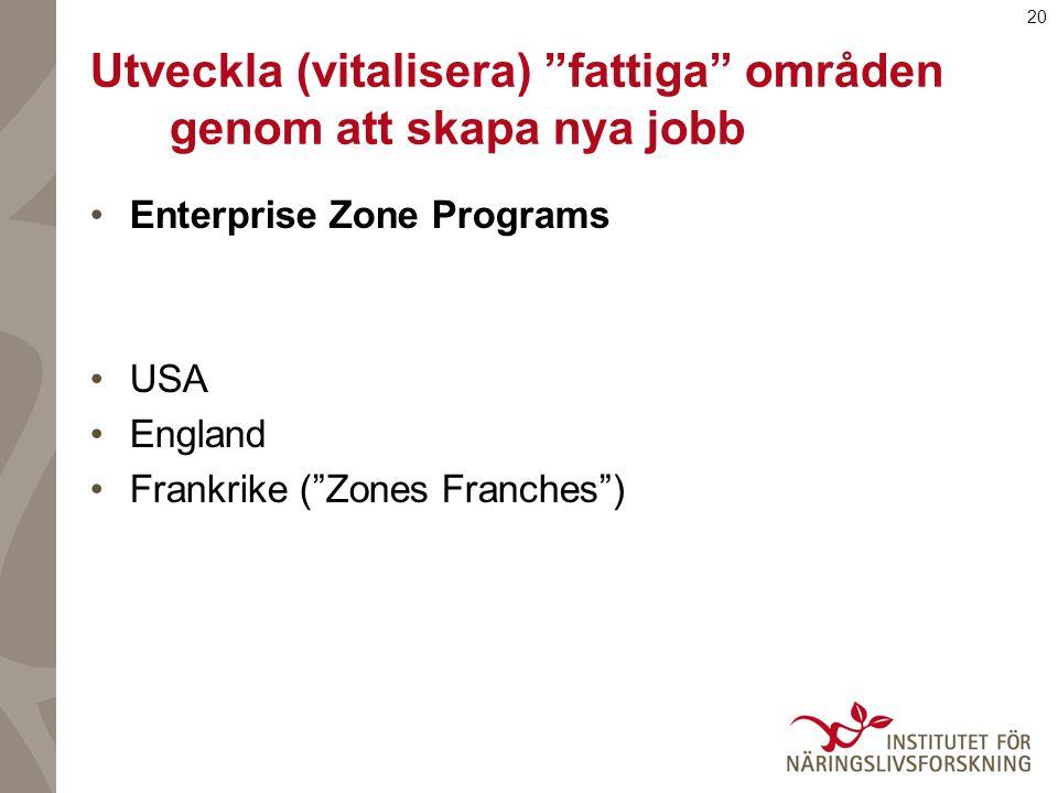20 Utveckla (vitalisera) fattiga områden genom att skapa nya jobb Enterprise Zone Programs USA England Frankrike ( Zones Franches )