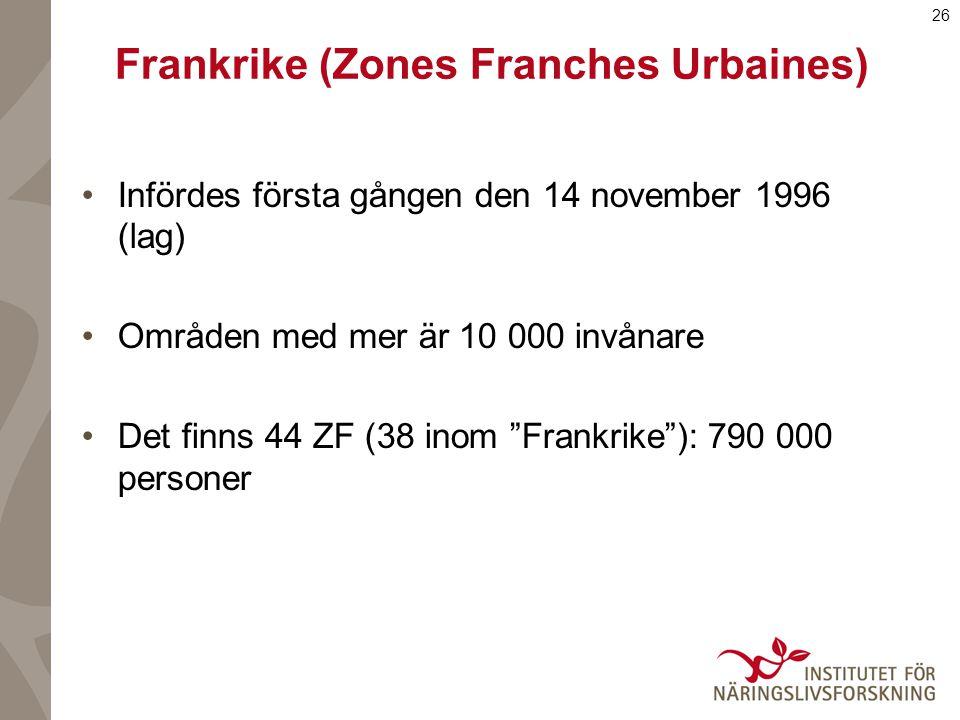 26 Frankrike (Zones Franches Urbaines) Infördes första gången den 14 november 1996 (lag) Områden med mer är 10 000 invånare Det finns 44 ZF (38 inom Frankrike ): 790 000 personer